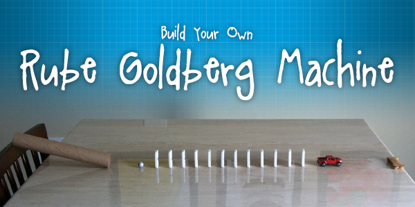 Build Your Own Rube Goldberg Machine Connections Academy